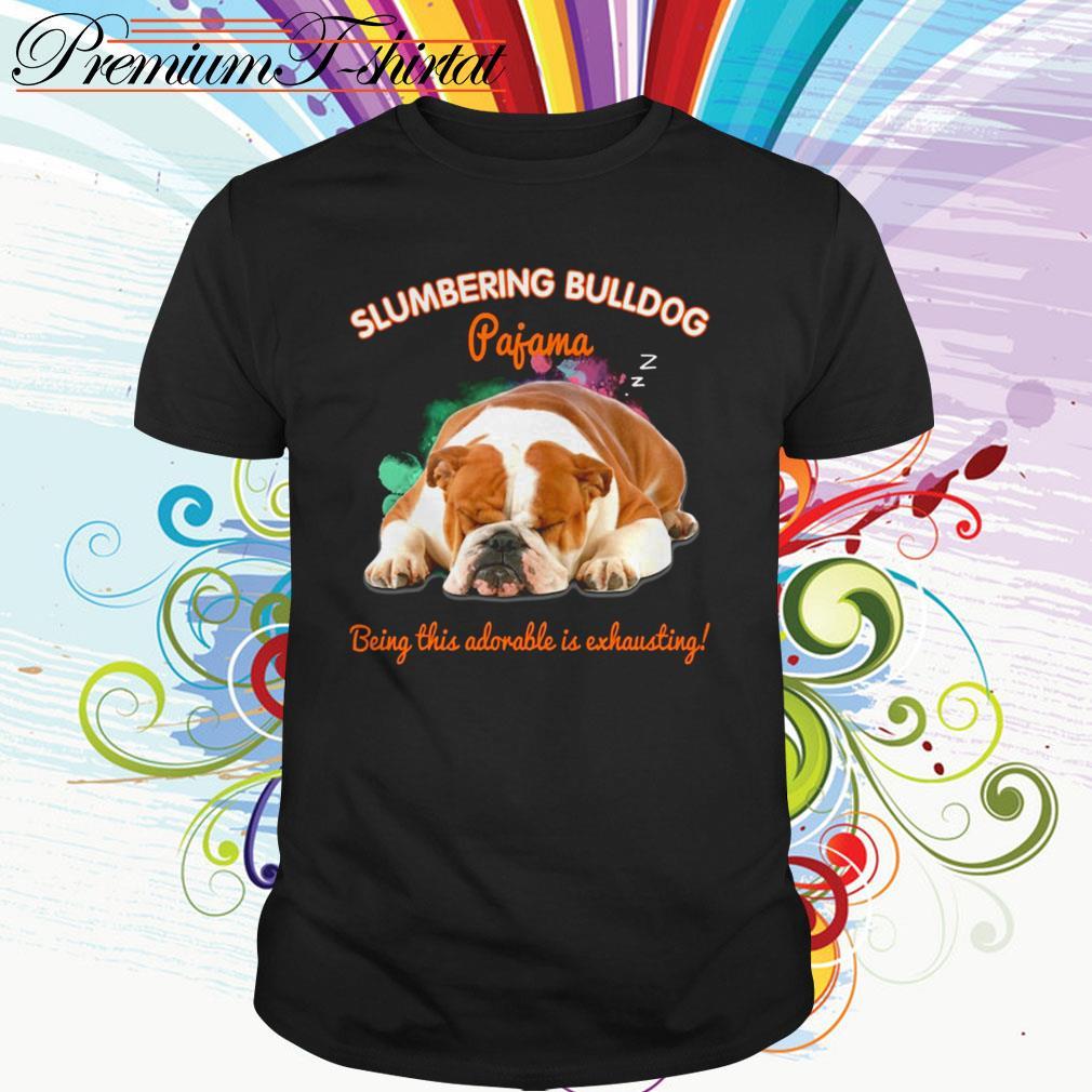 Slumbering Bulldog pajama being this adorable is exhausting shirt