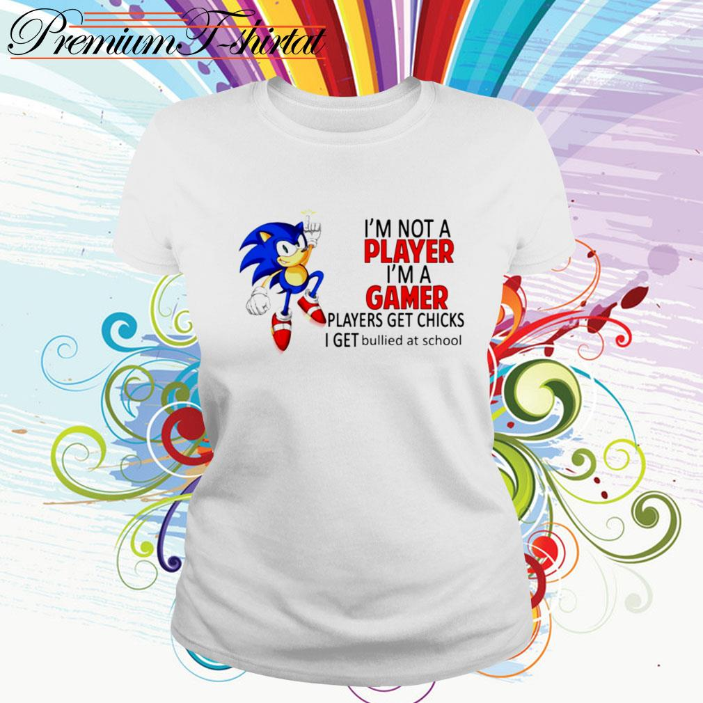 Sonic I'm not a player I'm a gamer players get chicks I get bullied at school Ladies Tee