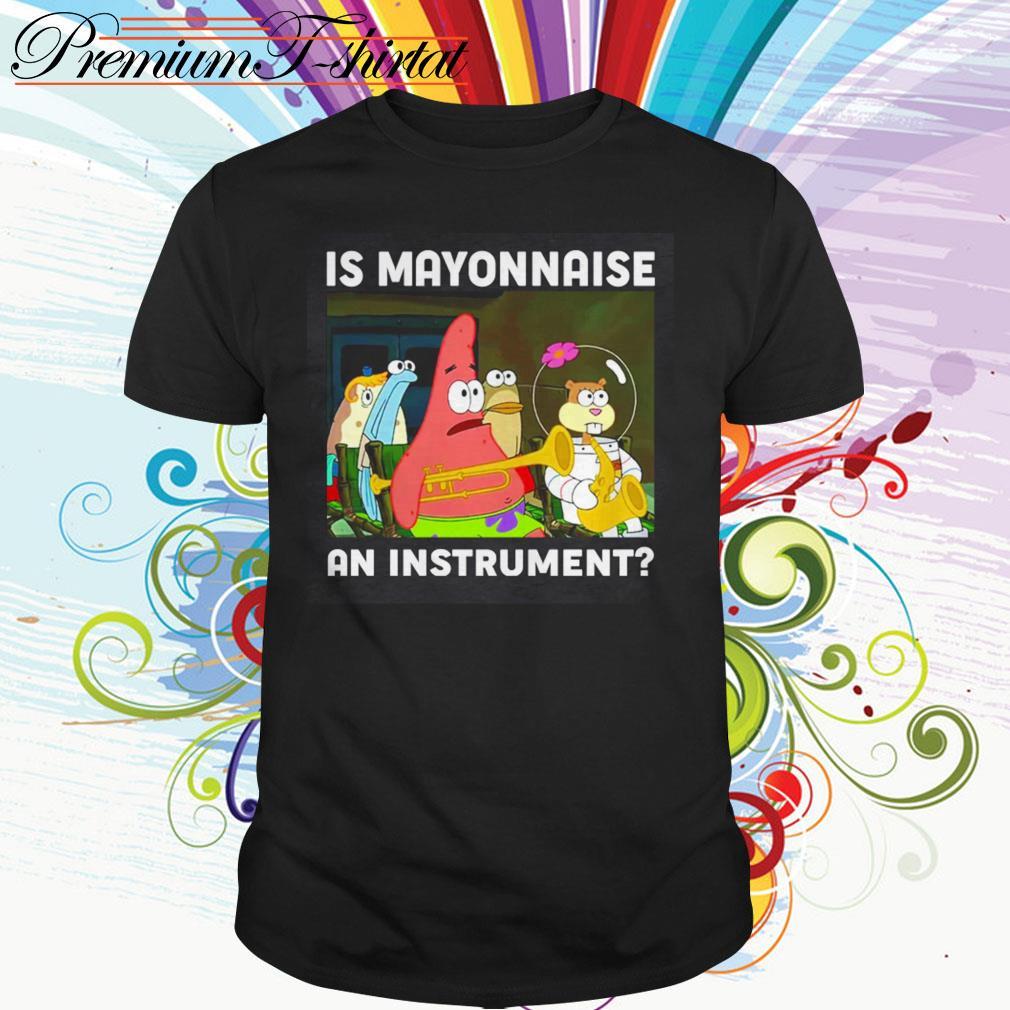 SpongeBob SquarePants is mayonnaise an instrument shirt