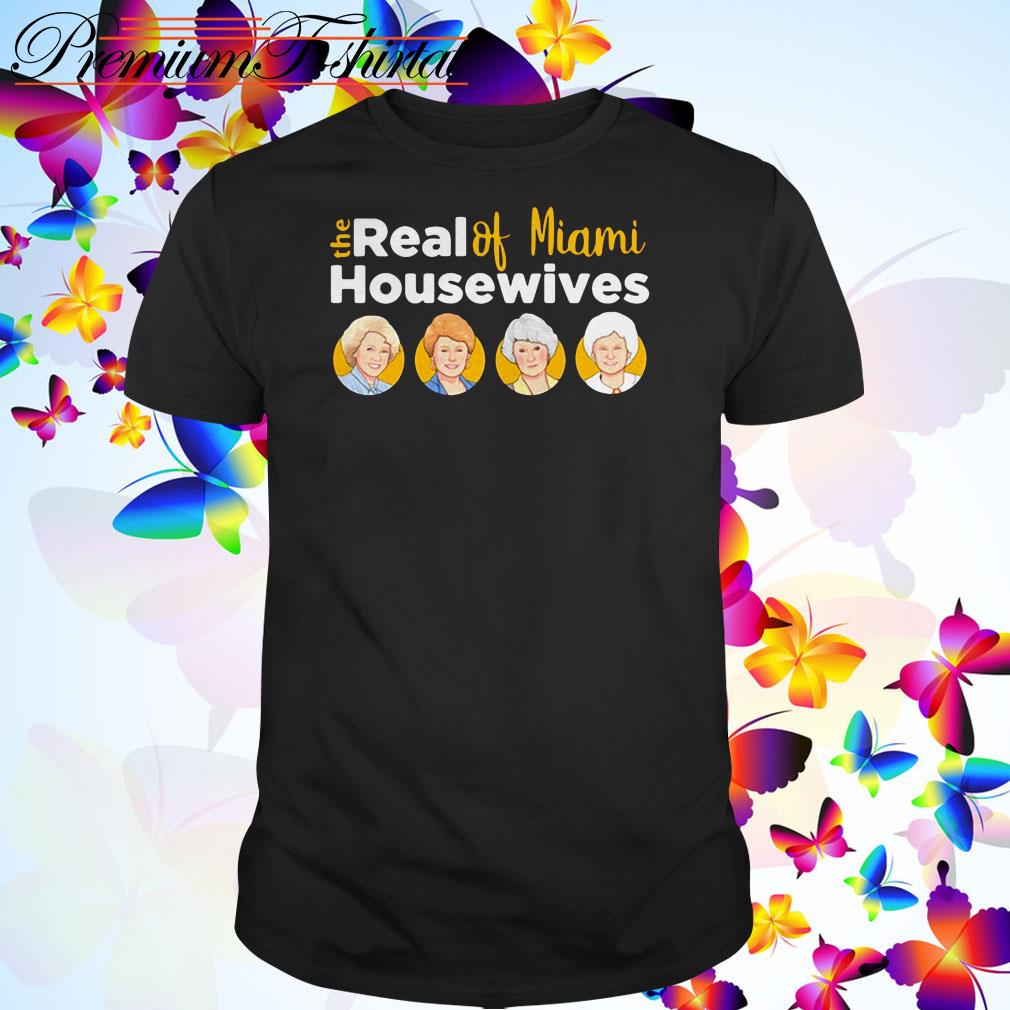 The Golden Girls the real of Miami housewives shirt