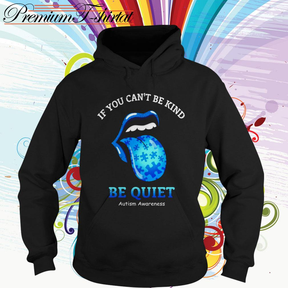 The Rolling Stones If you can't be kind be quiet autism awareness Hoodie