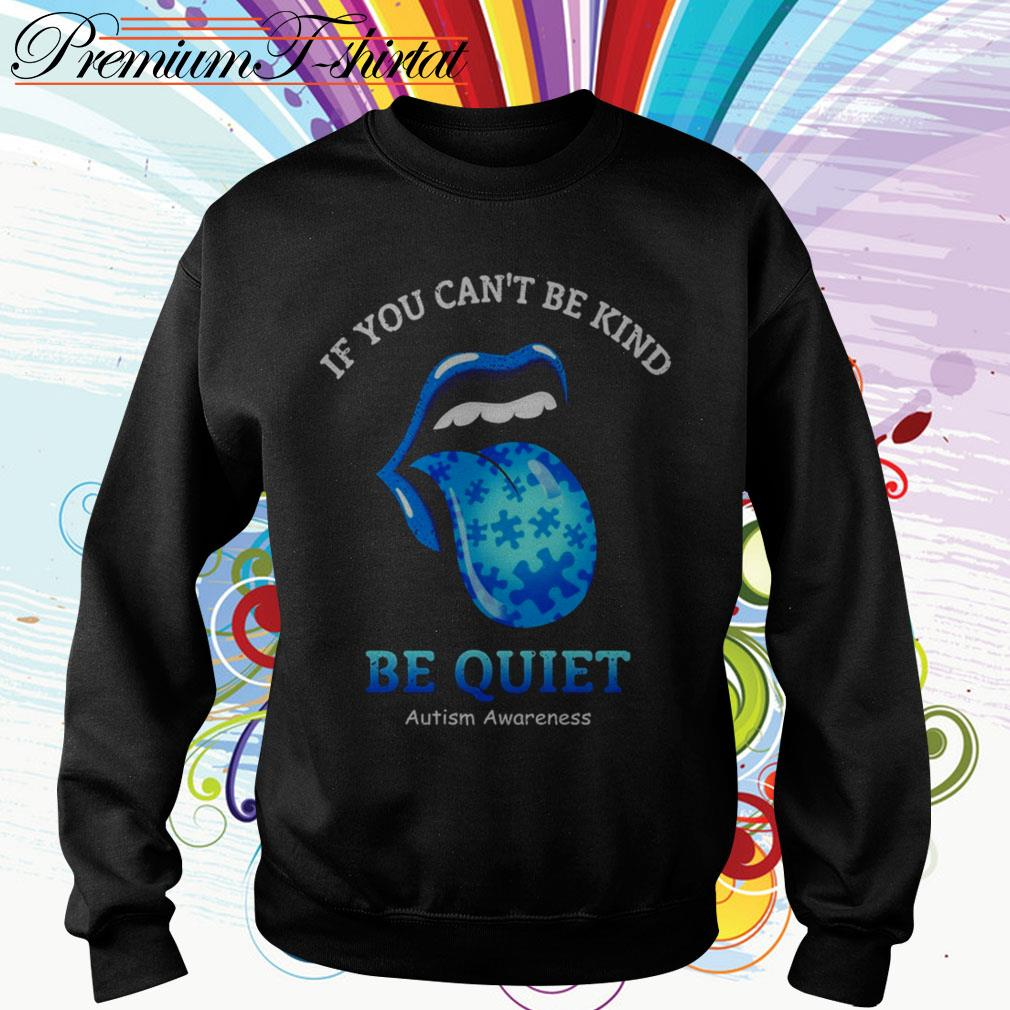 The Rolling Stones If you can't be kind be quiet autism awareness Sweater