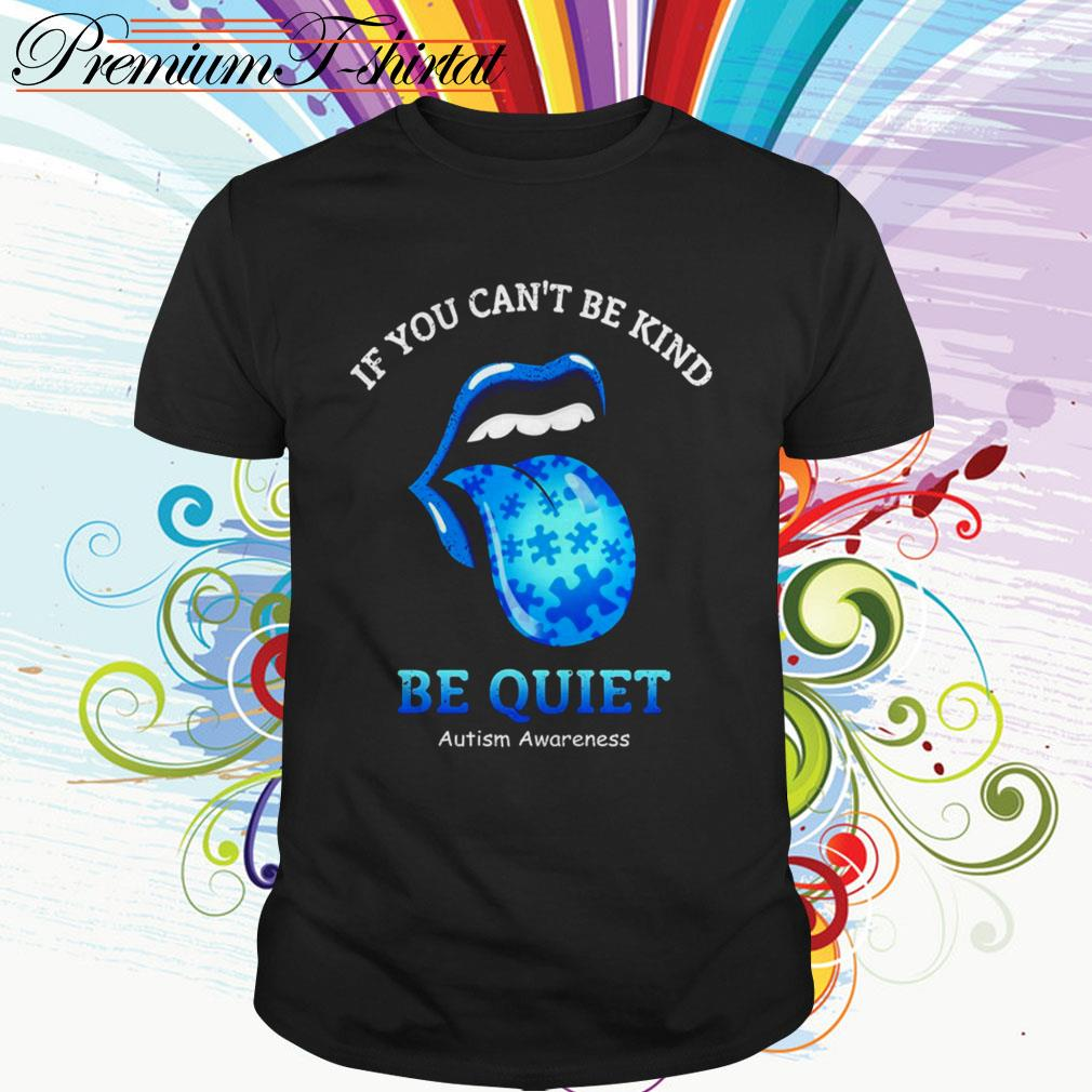 The Rolling Stones If you can't be kind be quiet autism awareness shirt
