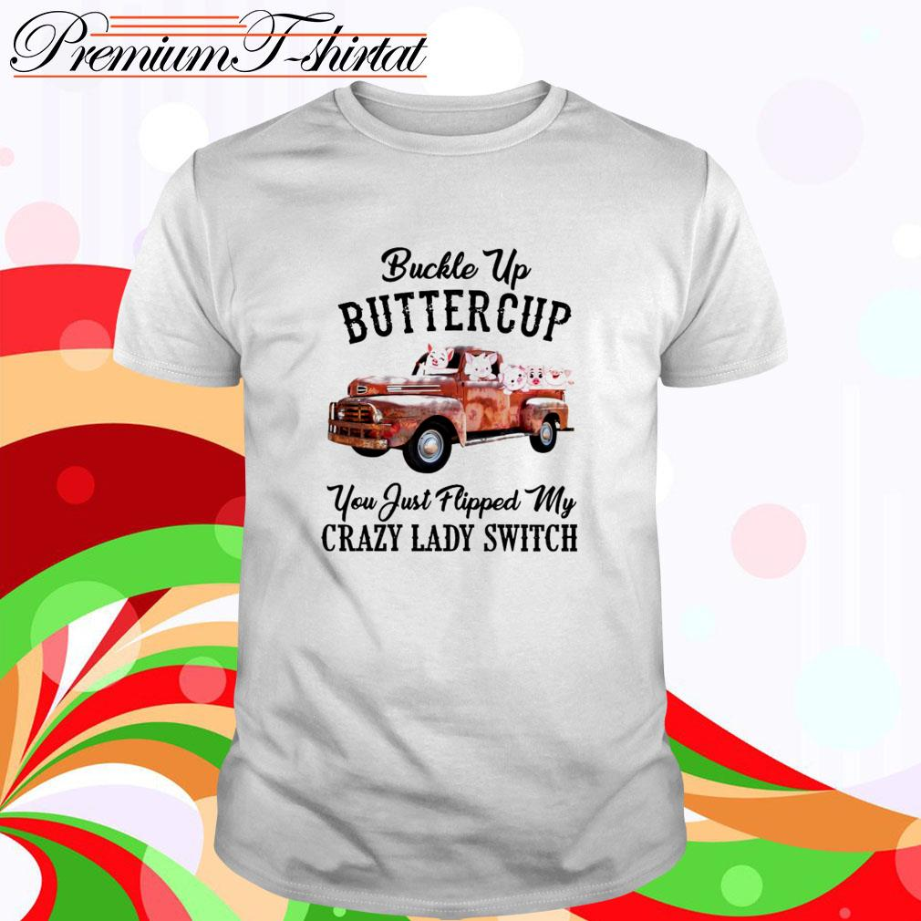Buckle up buttercup you just flipped my crazy lady switch shirt