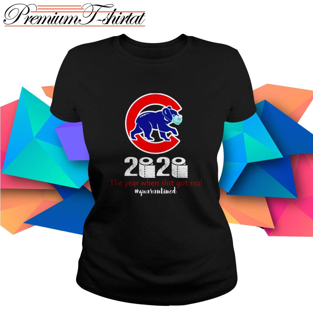 Chicago Cubs 2020 the year when shit got real #quarantined Ladies Tee