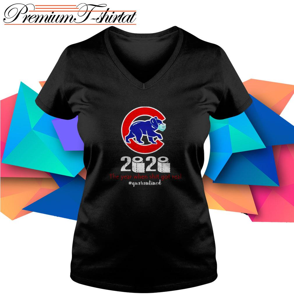 Chicago Cubs 2020 the year when shit got real #quarantined V-neck T-shirt