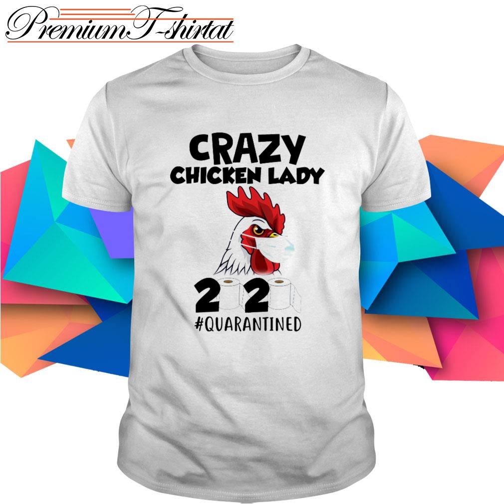 Crazy chicken lady 2020 #quarantined toilet paper shirt