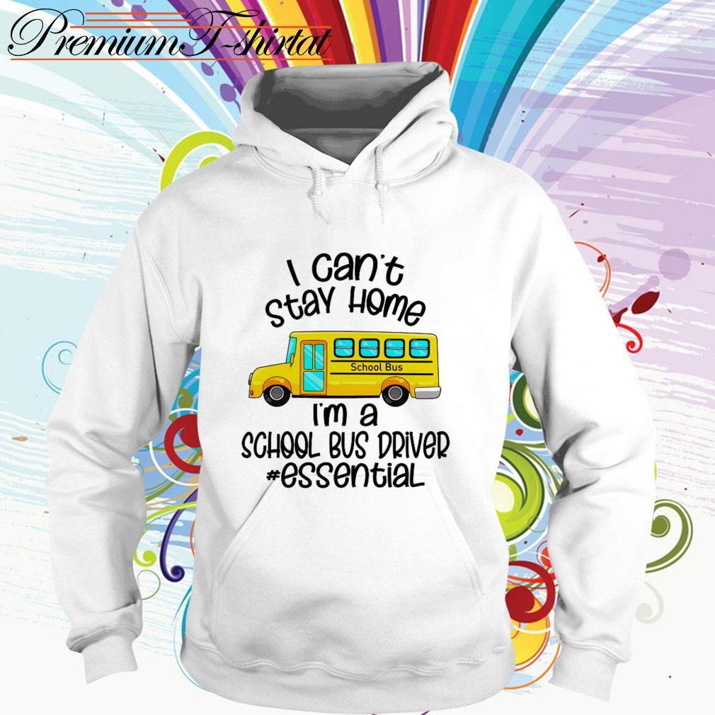 I can't stay home I'm a school bus driver essential Hoodie