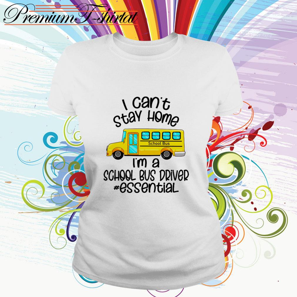 I can't stay home I'm a school bus driver essential Ladies Tee