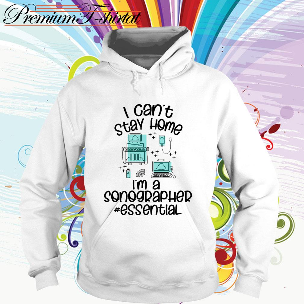 I can't stay home I'm a sonographer essential Hoodie