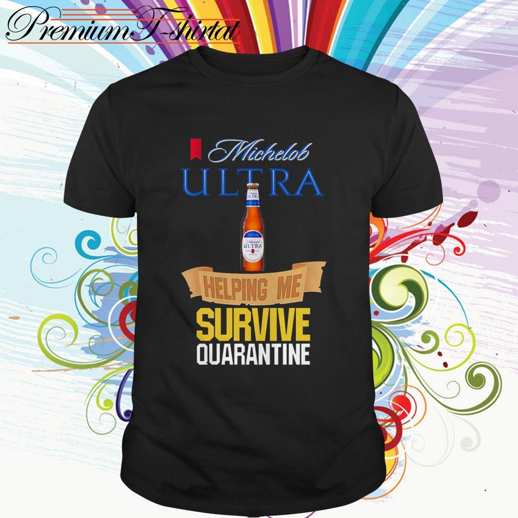 Michelob Ultra helping me survive quarantine shirt