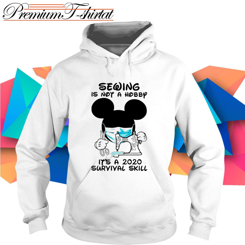 Mickey Mouse sewing is not a hobby it's a 2020 survival skill Hoodie