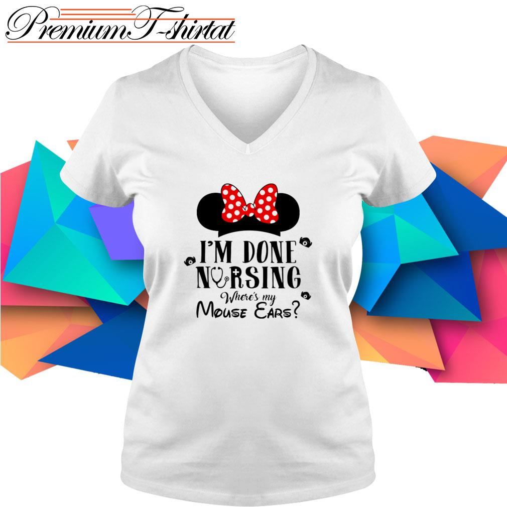 Minnie Mouse I'm done nursing where's my Mouse Ears V-neck T-shirt