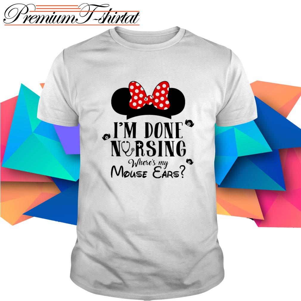 Minnie Mouse I'm done nursing where's my Mouse Ears shirt