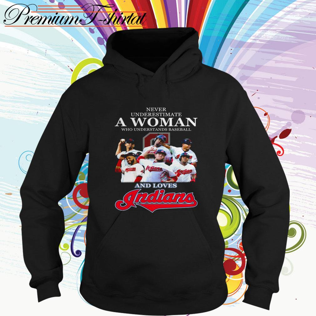 Never underestimate a woman who understands baseball and loves Indians Hoodie