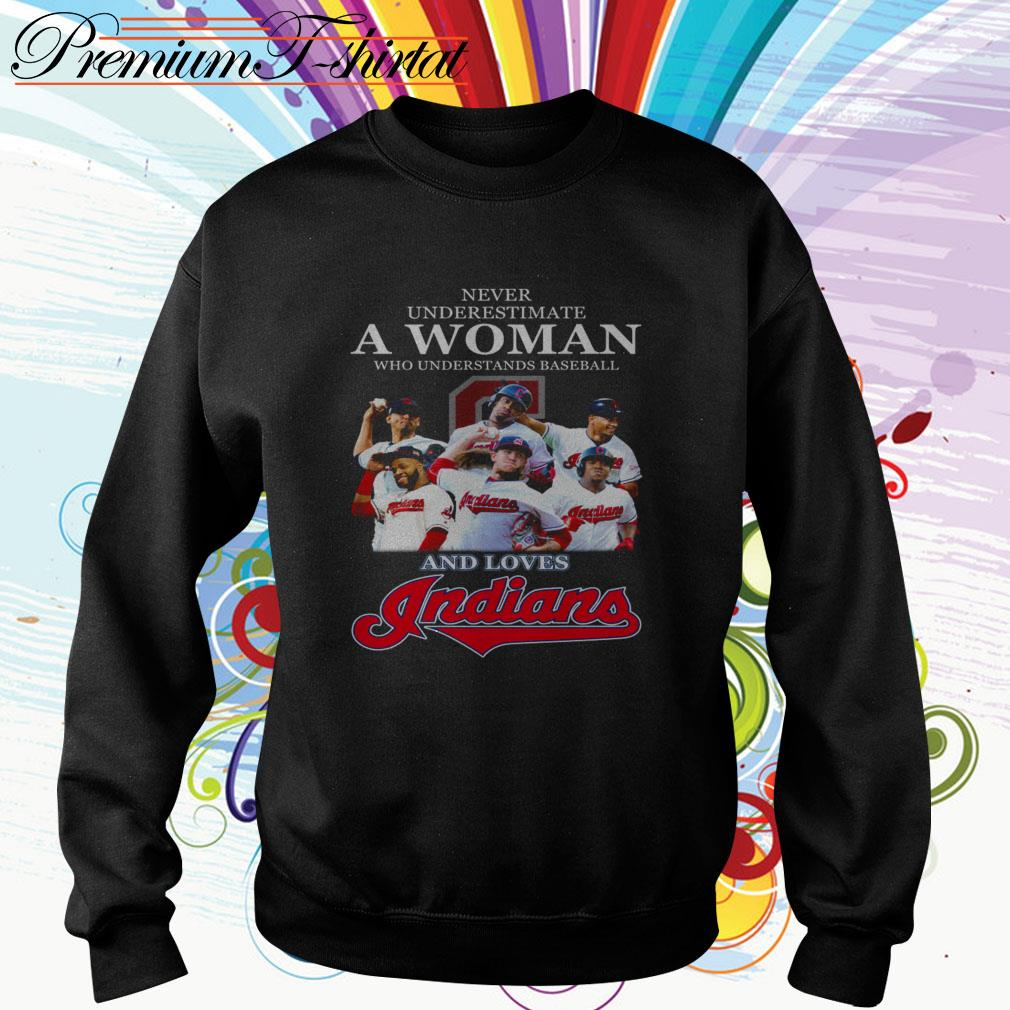 Never underestimate a woman who understands baseball and loves Indians Sweater