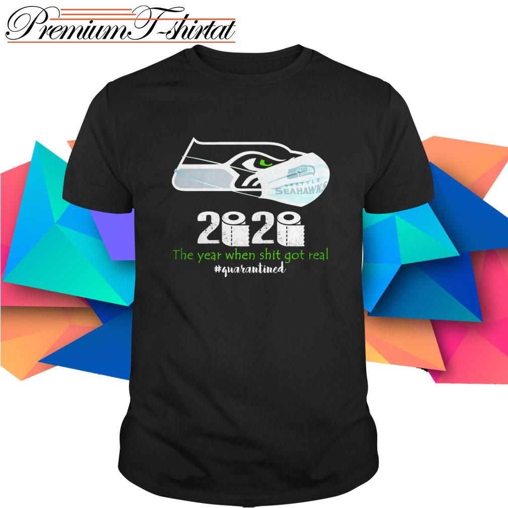Seattle Seahawks 2020 the year when shit got real #quarantined shirt