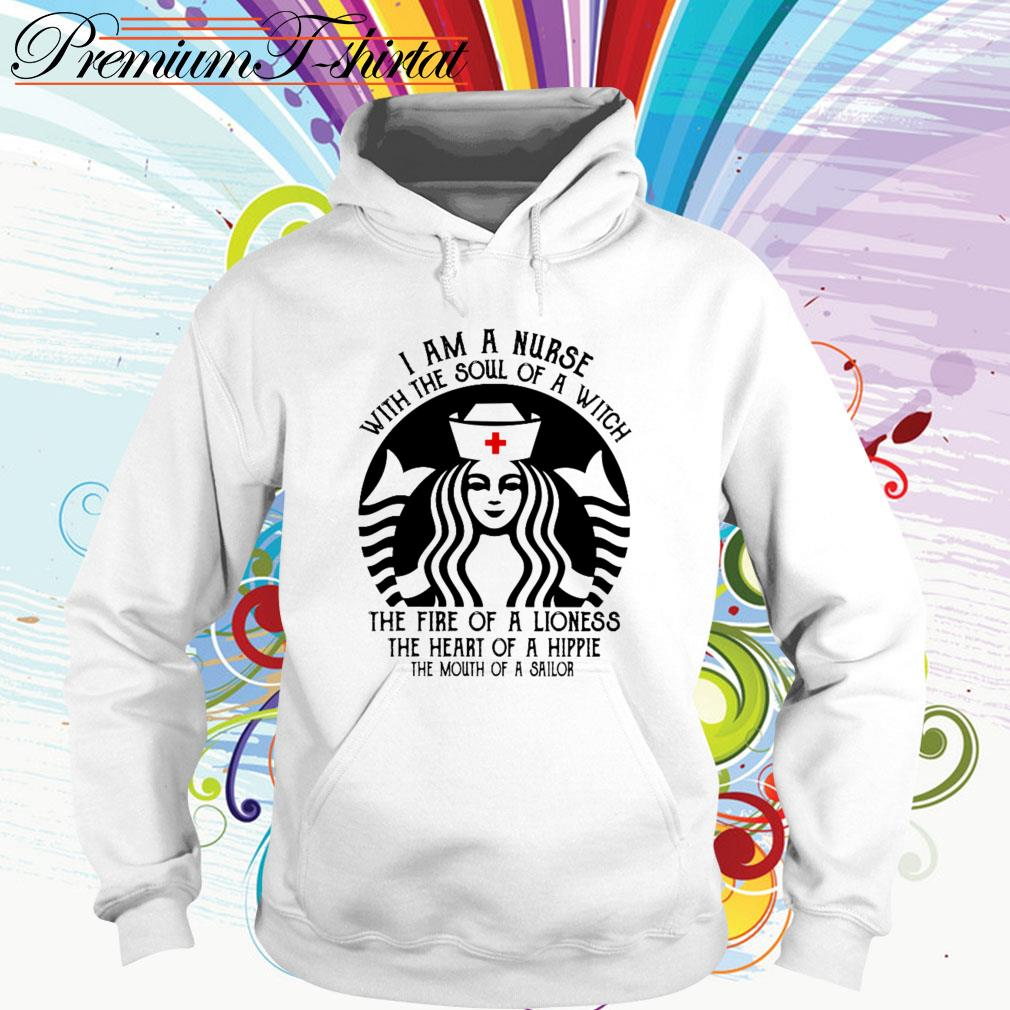 Starbucks I am a nurse with the soul of a witch the fire of a lioness Hoodie