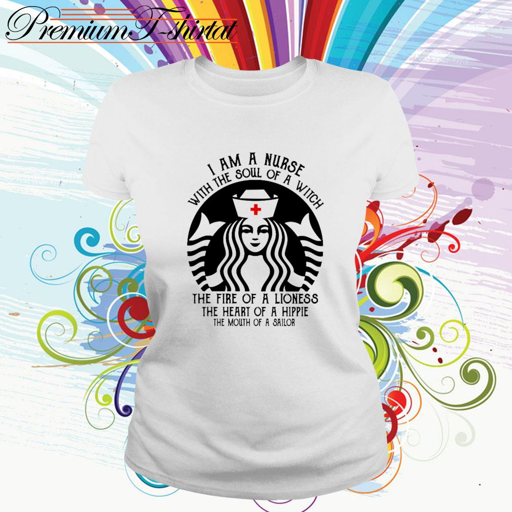 Starbucks I am a nurse with the soul of a witch the fire of a lioness Ladies Tee