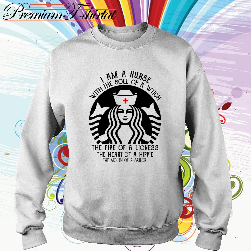 Starbucks I am a nurse with the soul of a witch the fire of a lioness Sweater