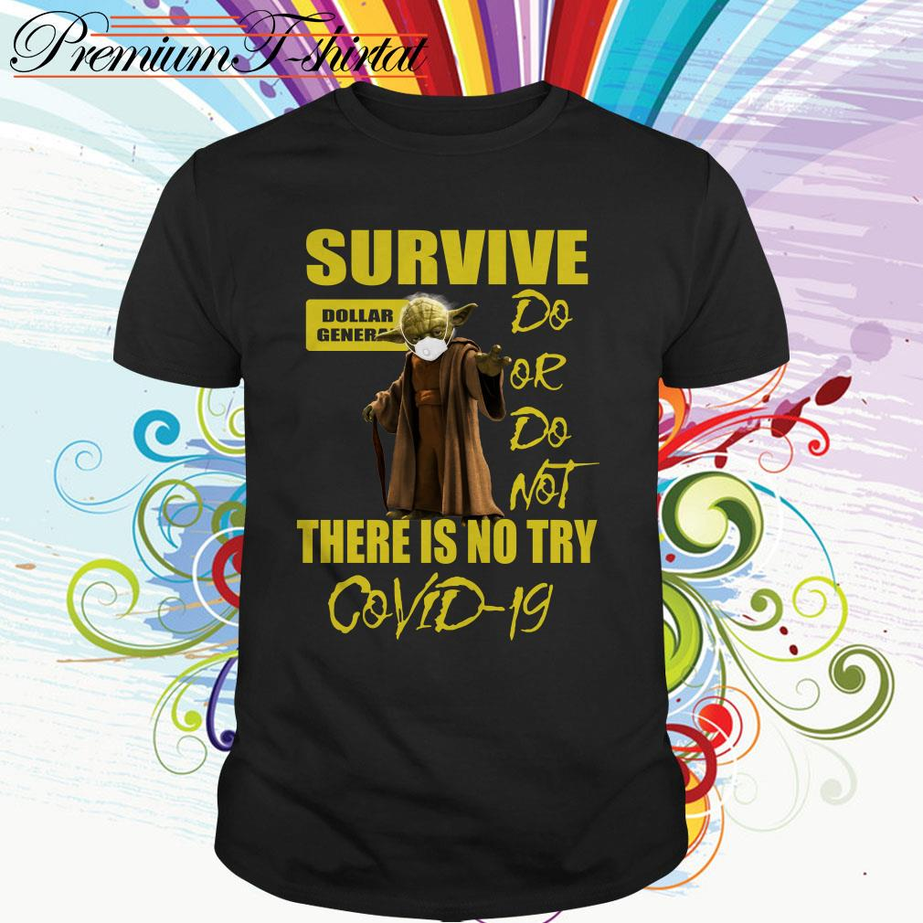 Yoda survive Dollar General do or do not there isno try Covid-19 shirt