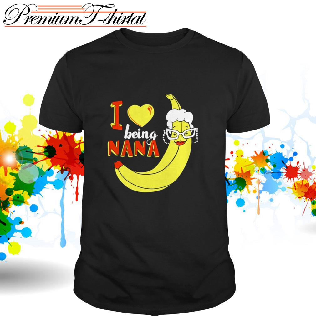 Banana I love being Nana shirt