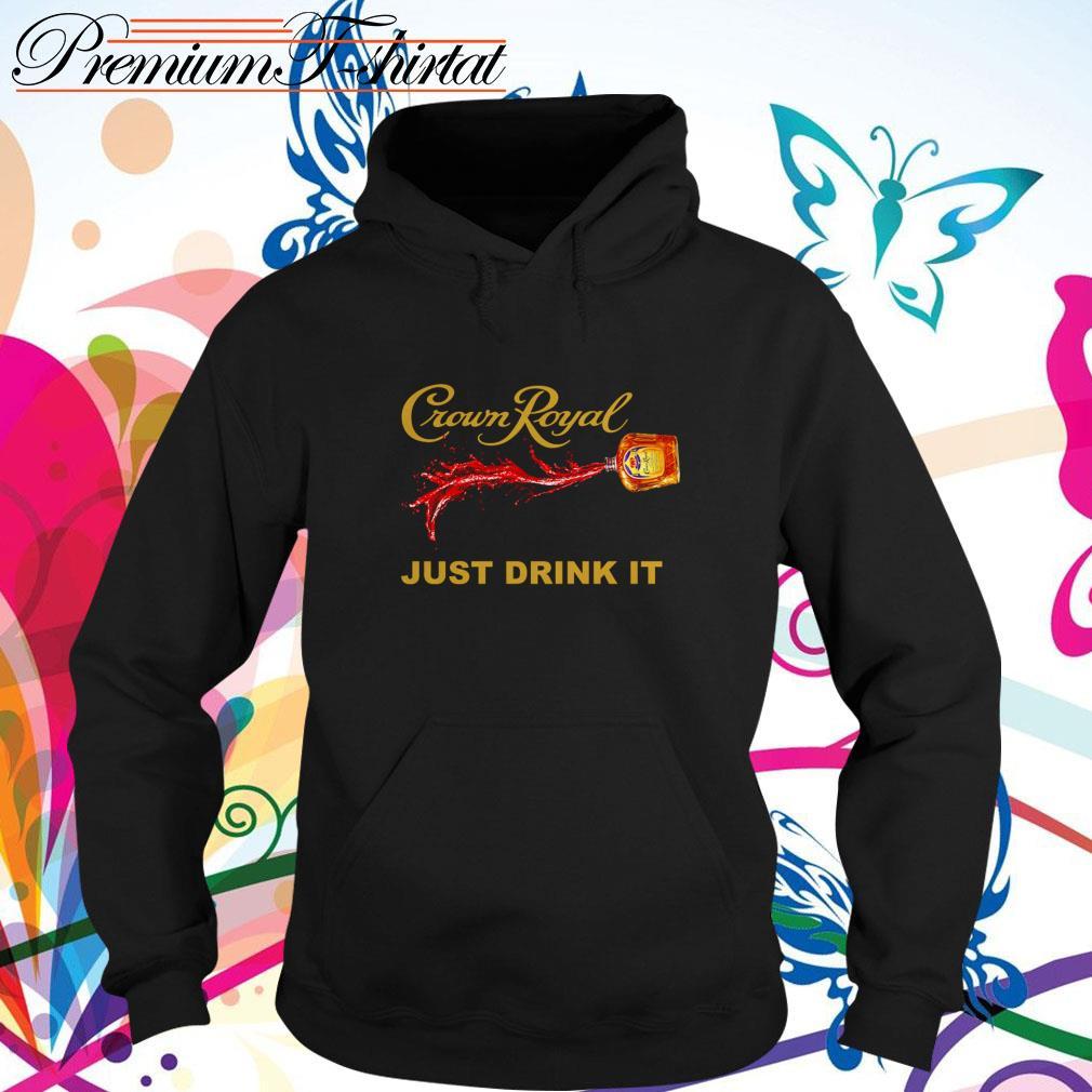 Crown Royal just drink it Hoodie