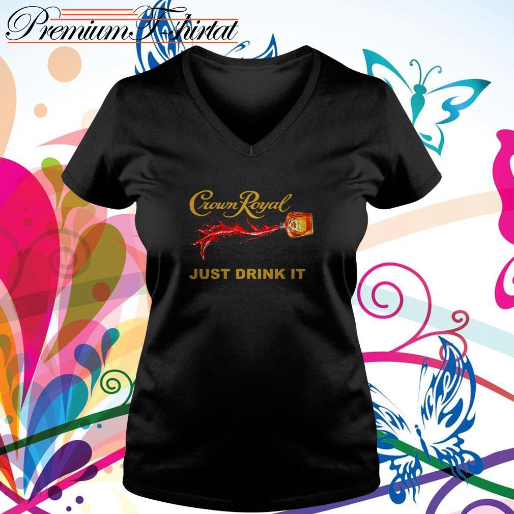 Crown Royal just drink it V-neck T-shirt