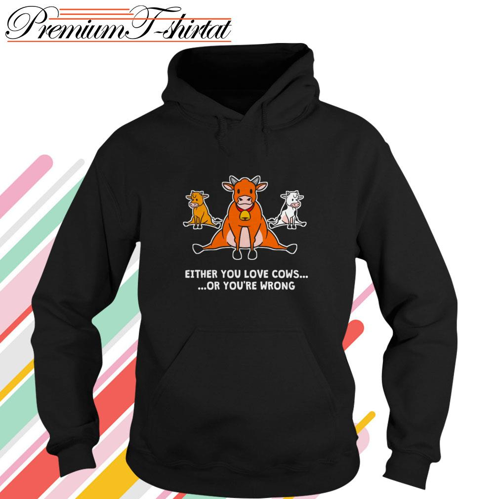 Either you love cows or you're wrong Hoodie