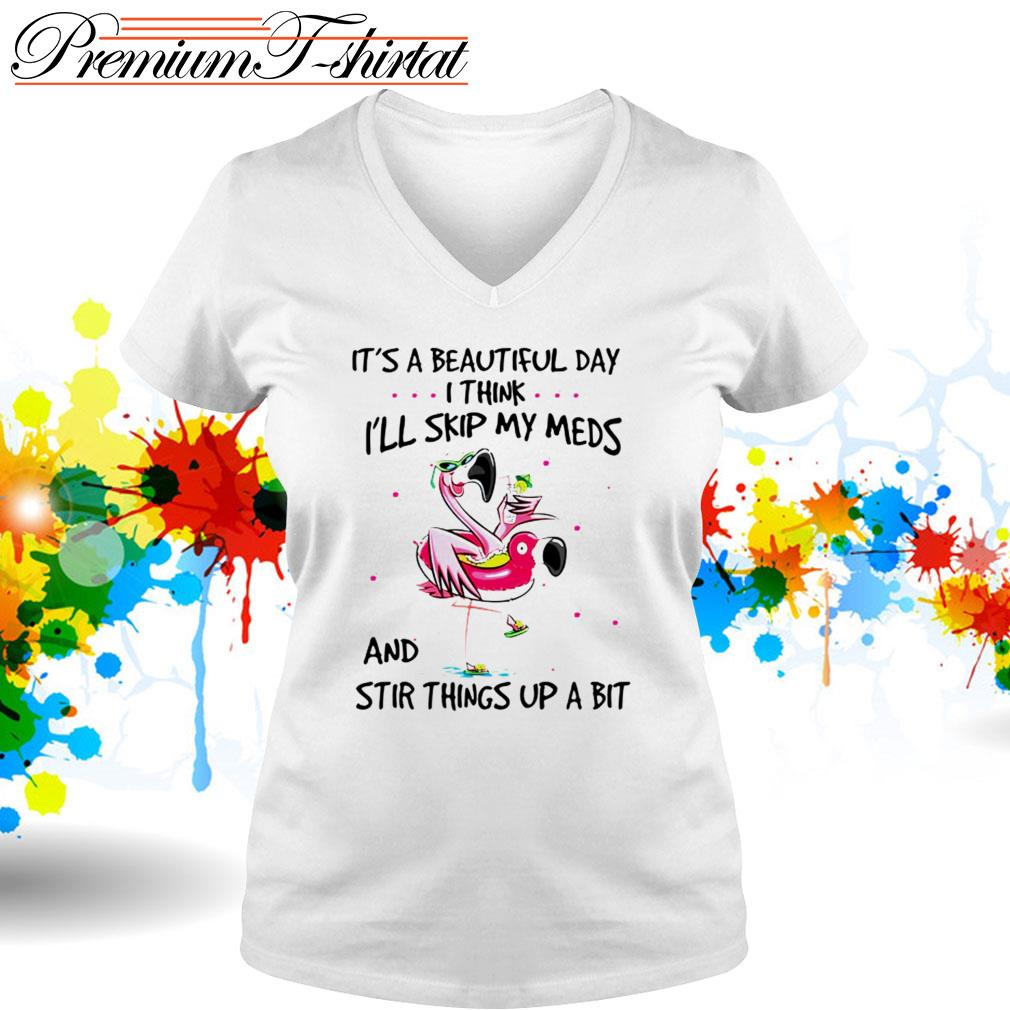 Flamingo it's a beautifulday I think I'll skip my meds and stir things up a bit V-neck T-shirt