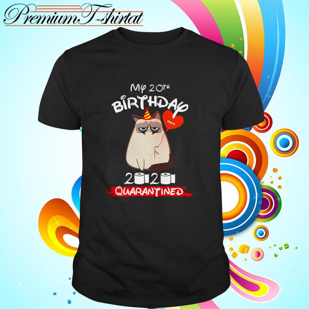 Grumpy cat my 20th birthday Meh 2020 quarantined shirt