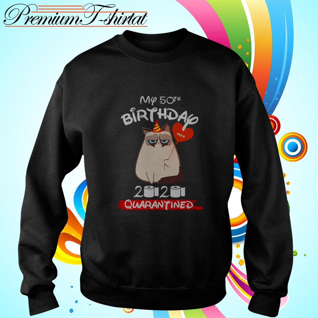Grumpy cat my 50th birthday Meh 2020 quarantined Sweater
