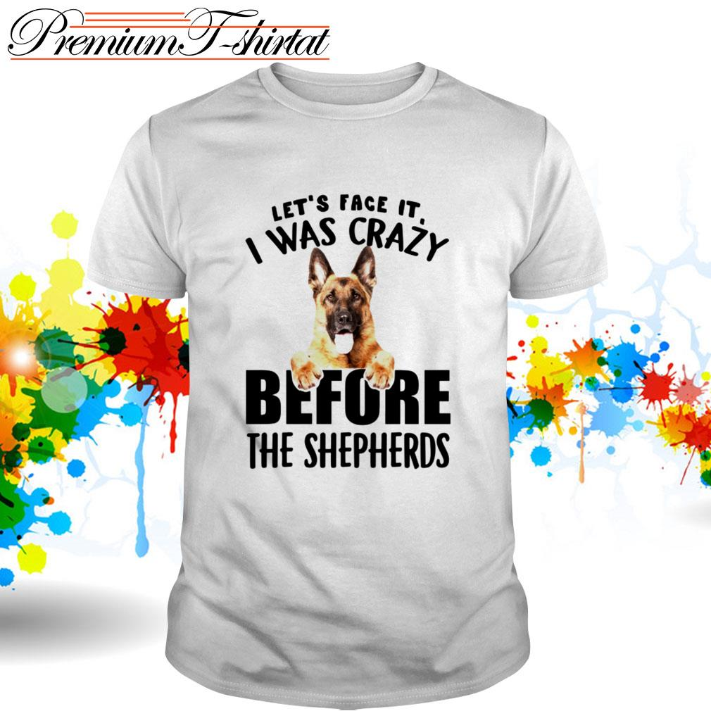 Let's face it I was crazy before the Shepherds shirt
