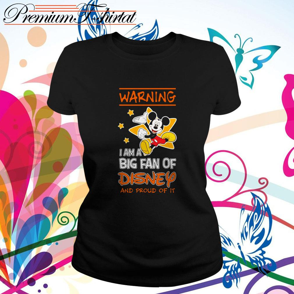 Mickey Mouse warning I am a big fan of Disney and proud of it Ladies Tee