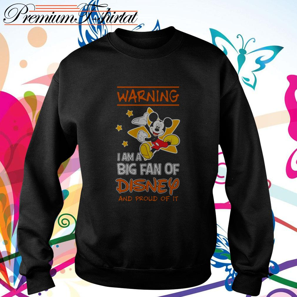 Mickey Mouse warning I am a big fan of Disney and proud of it Sweater