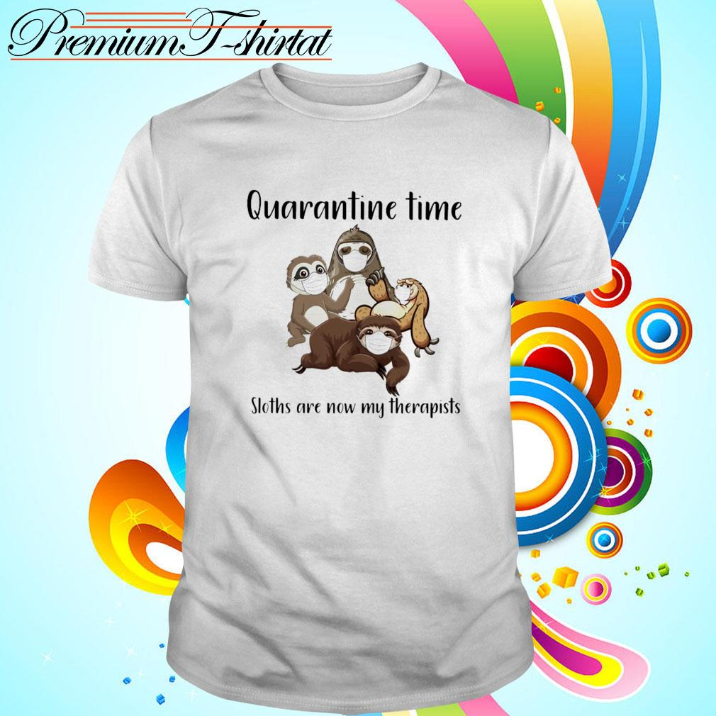 Quarantine time sloths are now my therapists shirt