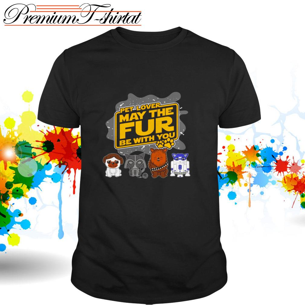 Star Wars pet lover may the fur be with you shirt
