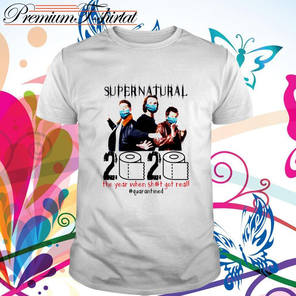 Supernatural 2020 the year when shit got real #quarantined shirt
