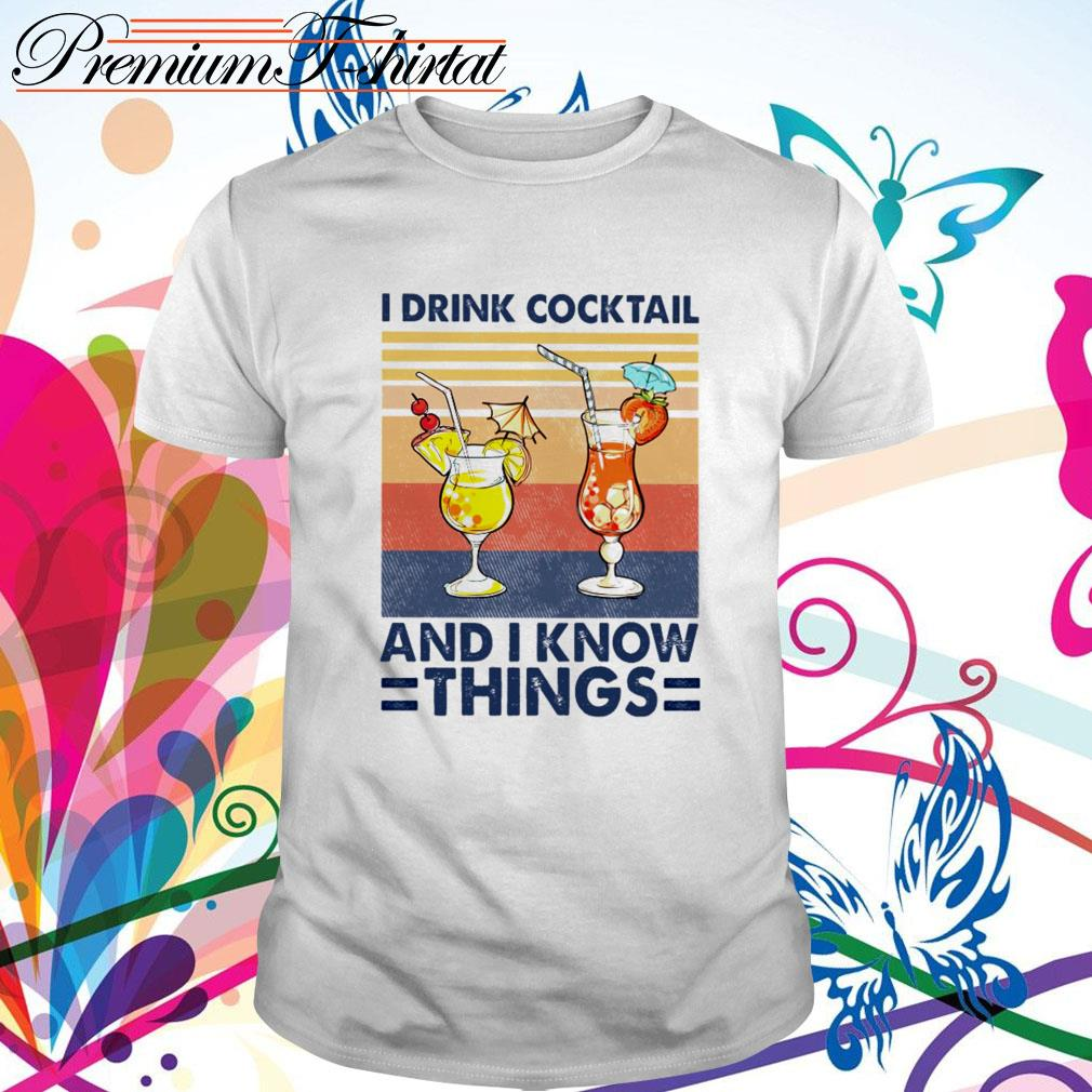Vintage I drink cocktail and I know things shirt