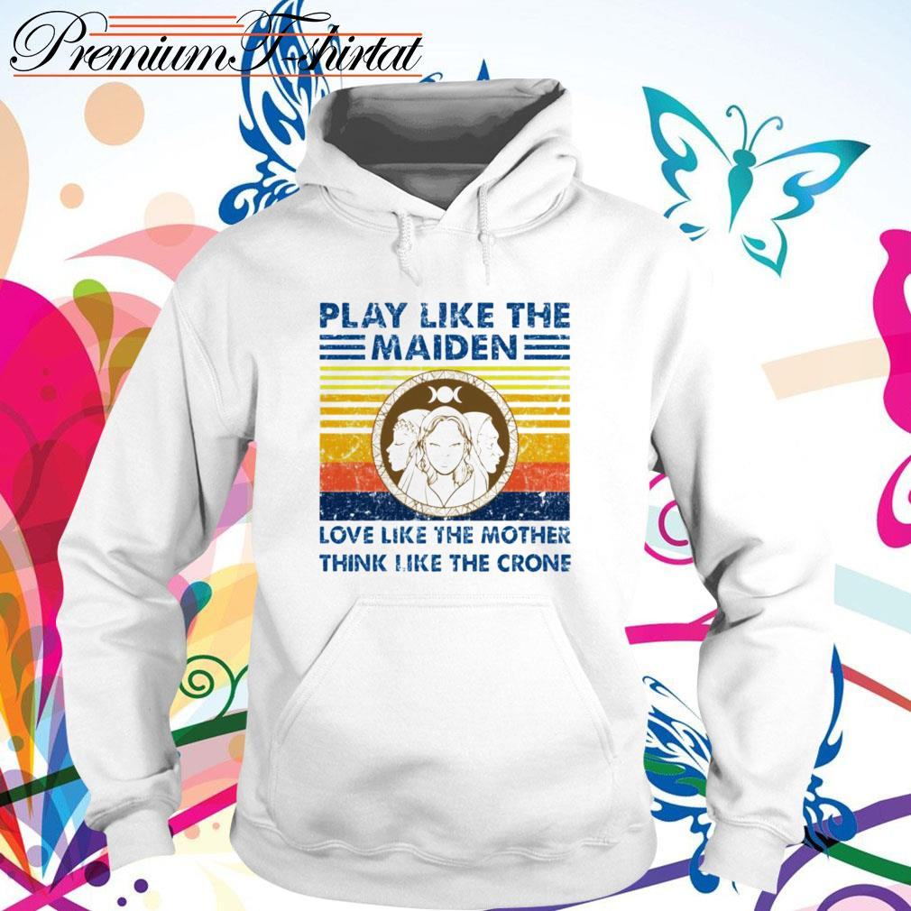 Vintage play like the Maiden love like the mother think like the crone Hoodie