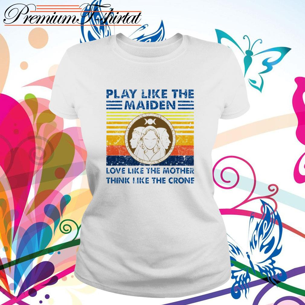 Vintage play like the Maiden love like the mother think like the crone Ladies Tee