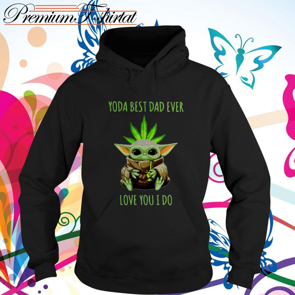 Weed Baby Yoda best dad ever love you I do Hoodie