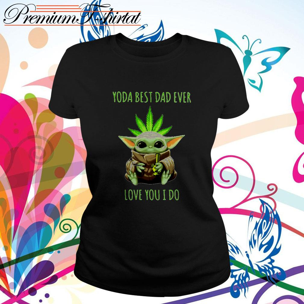 Weed Baby Yoda best dad ever love you I do Ladies Tee