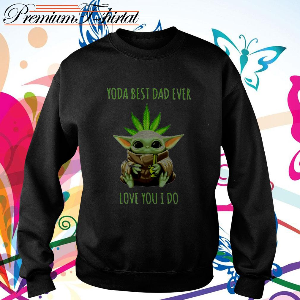 Weed Baby Yoda best dad ever love you I do Sweater