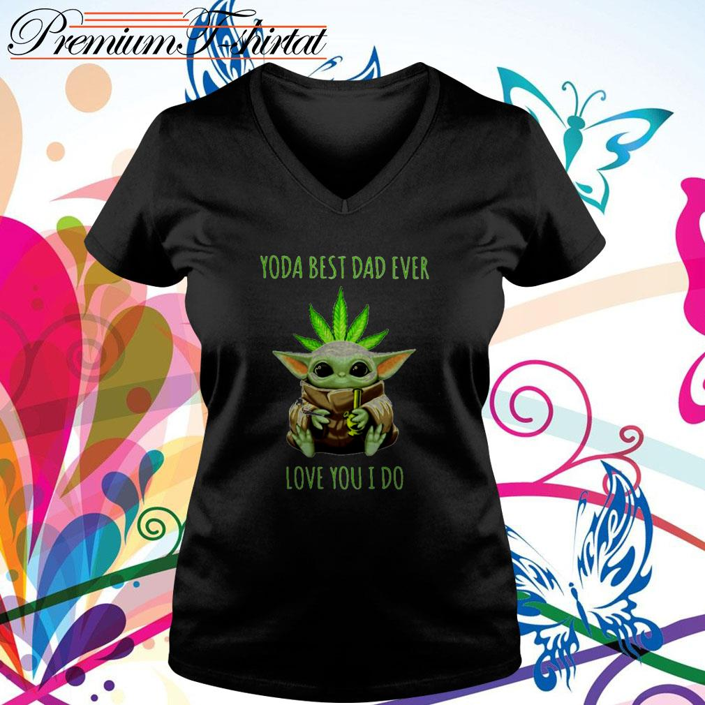 Weed Baby Yoda best dad ever love you I do V-neck T-shirt