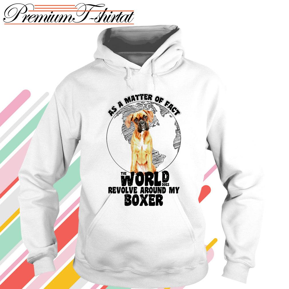 As a matter of fact the world does revolve around my Boxer Hoodie