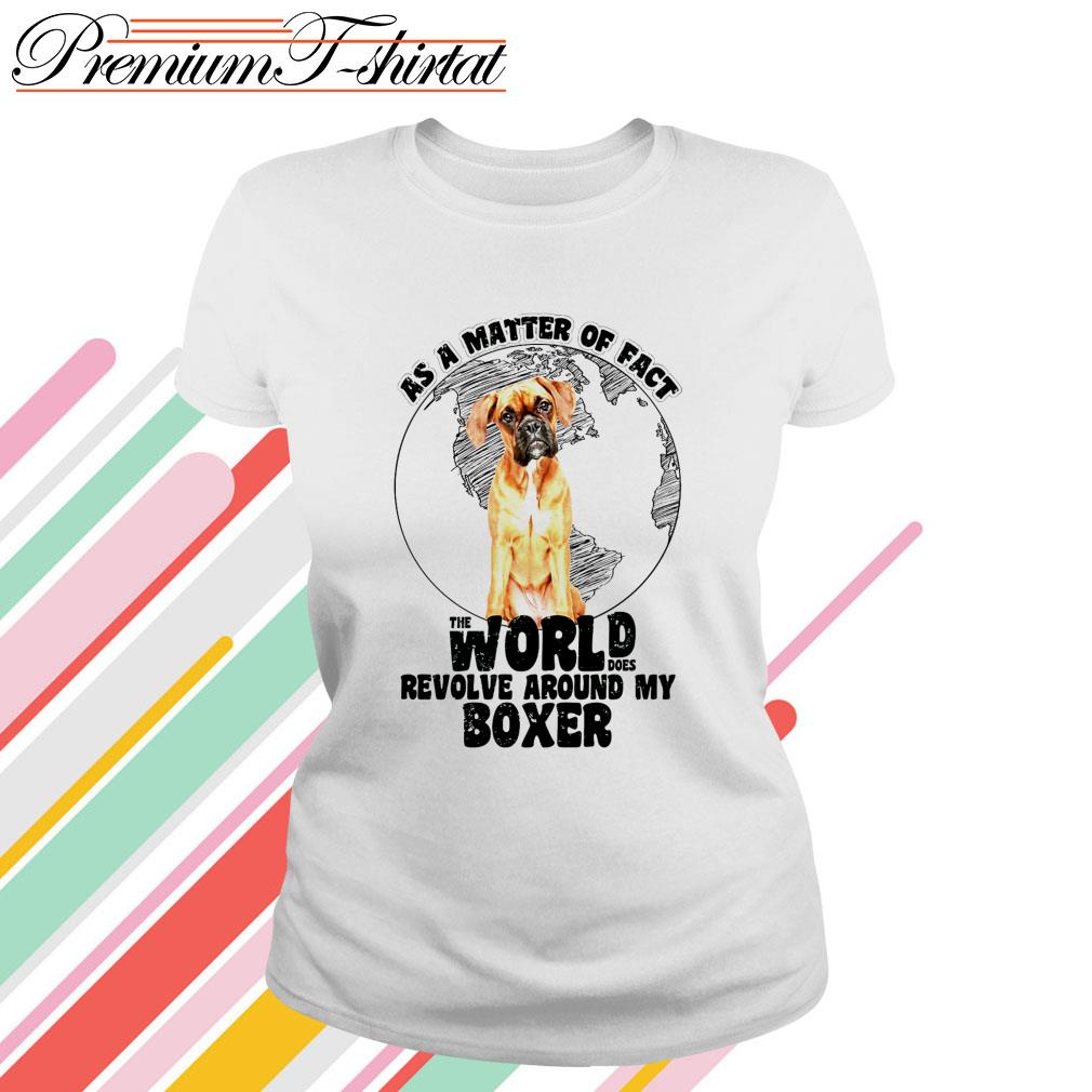 As a matter of fact the world does revolve around my Boxer Ladies Tee