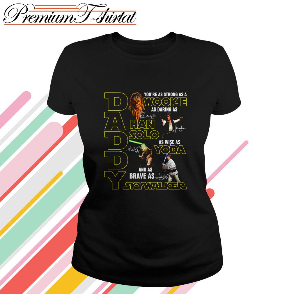 Daddy you're as strong as a Wookie as daring as Han Solo as wise as Yoda Ladies Tee