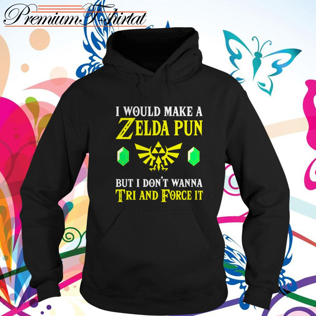 I would make a Zelda pun but I don't wanna Tri and force it Hoodie