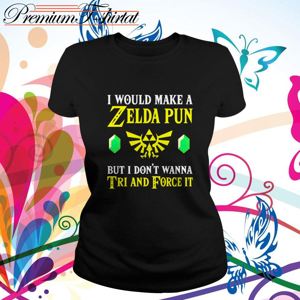 I would make a Zelda pun but I don't wanna Tri and force it Ladies Tee
